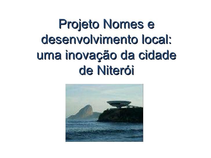Projeto Nomes e desenvolvimento local uma inovação da cidade de Niterói