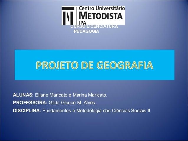 ALUNAS: Eliane Maricato e Marina Maricato. PROFESSORA: Gilda Glauce M. Alves. DISCIPLINA: Fundamentos e Metodologia das Ci...
