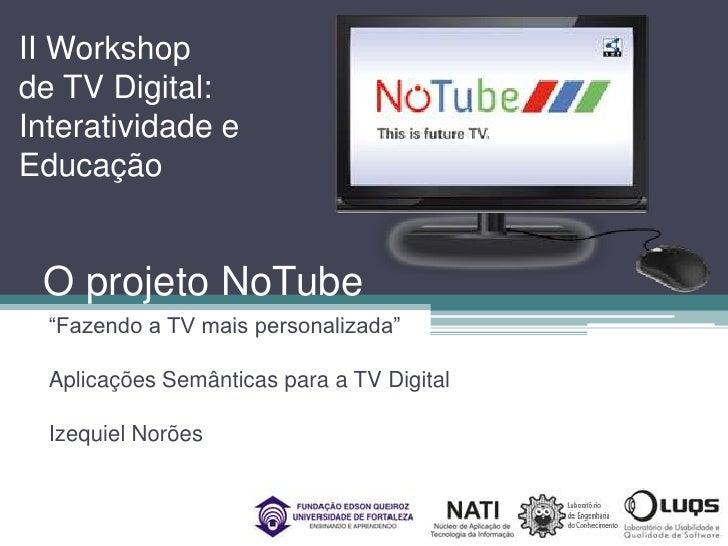 """O projeto NoTube<br />II Workshop <br />de TV Digital:<br />Interatividade e<br />Educação<br />""""Fazendo a TV mais persona..."""