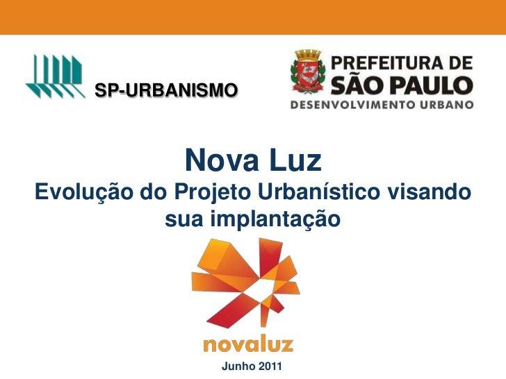 SP-URBANISMO<br />Nova Luz<br />Evolução do Projeto Urbanístico visando sua implantação<br />Junho 2011<br />