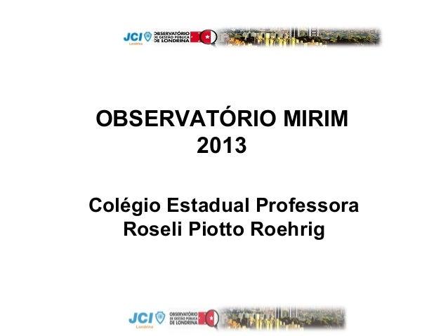 OBSERVATÓRIO MIRIM 2013 Colégio Estadual Professora Roseli Piotto Roehrig