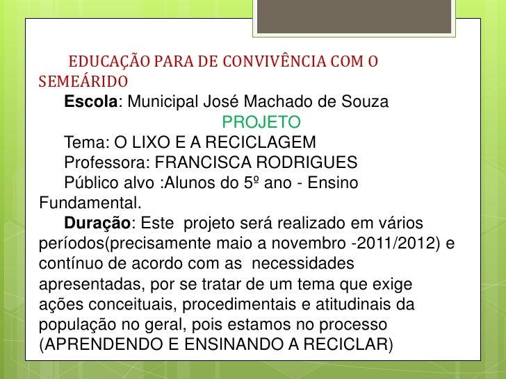 EDUCAÇÃO PARA DE CONVIVÊNCIA COM OSEMEÁRIDO   Escola: Municipal José Machado de Souza                        PROJETO   Tem...