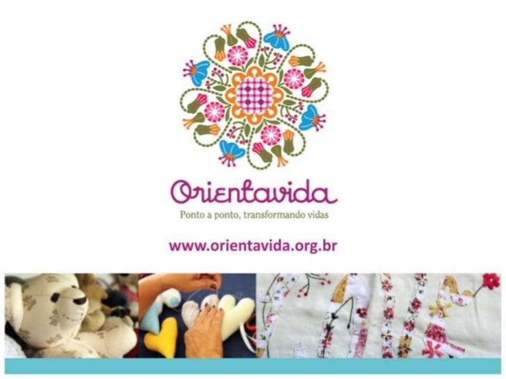 A ORIENTAVIDA foi fundada em 1999, por João Benedito Angelieri e CelesteChad, na ocasião, prefeito e primeira dama do muni...