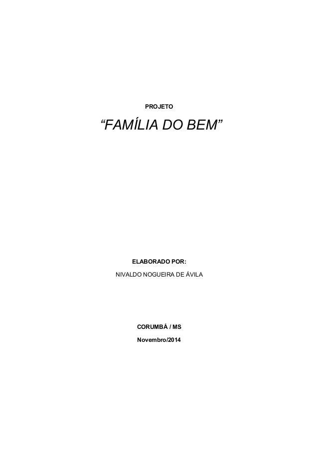 "PROJETO  ""FAMÍLIA DO BEM""  ELABORADO POR:  NIVALDO NOGUEIRA DE ÁVILA  CORUMBÁ / MS  Novembro/2014"