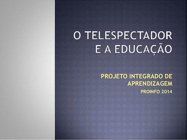 Projeto o telespectador e a educacao