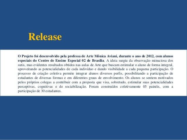 ReleaseO Projeto foi desenvolvido pela professa de Arte Mônica Aviani, durante o ano de 2012, com alunosespeciais do Centr...