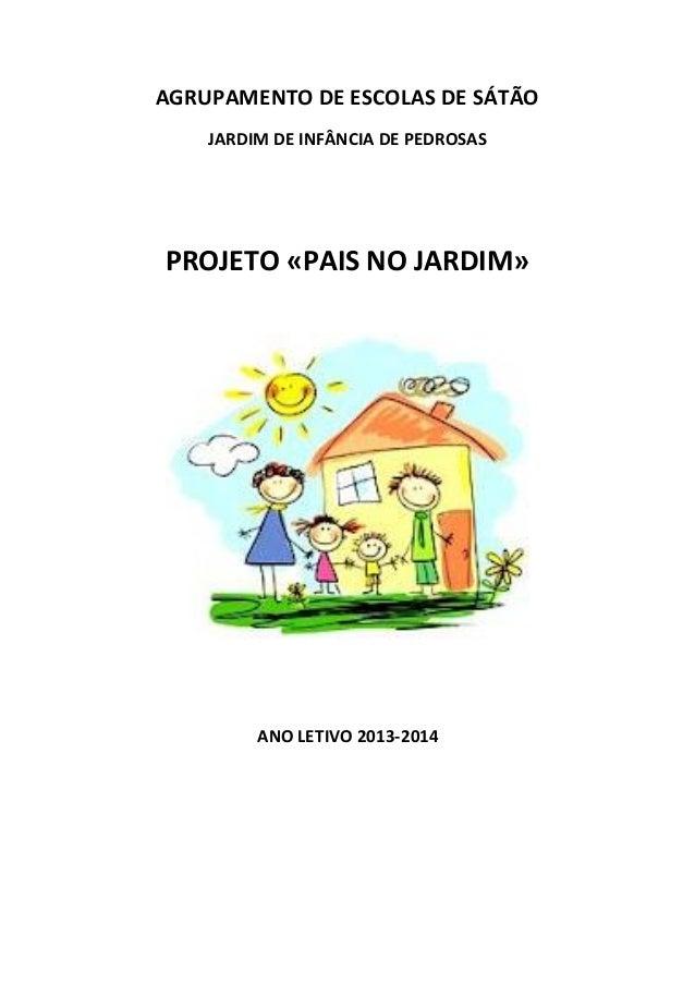 AGRUPAMENTO DE ESCOLAS DE SÁTÃO JARDIM DE INFÂNCIA DE PEDROSAS  PROJETO «PAIS NO JARDIM»  ANO LETIVO 2013-2014