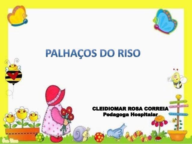 CLEIDIOMAR ROSA CORREIA Pedagoga Hospitalar