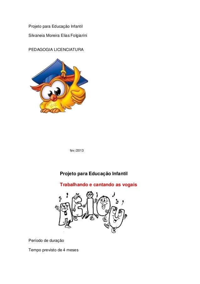 Projeto para Educação Infantil Silvaneia Moreira Elias Folgiarini PEDAGOGIA LICENCIATURA fev./2013 Projeto para Educação I...