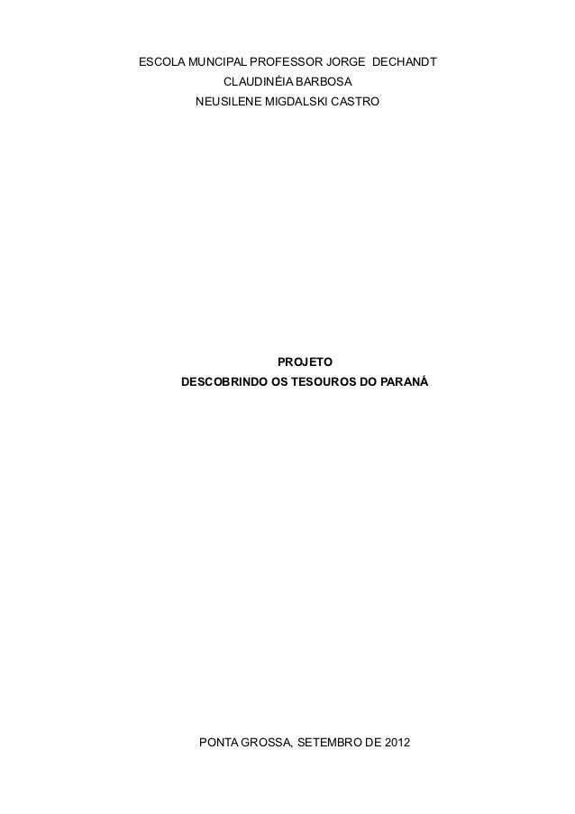 ESCOLA MUNCIPAL PROFESSOR JORGE DECHANDT           CLAUDINÉIA BARBOSA       NEUSILENE MIGDALSKI CASTRO                   P...