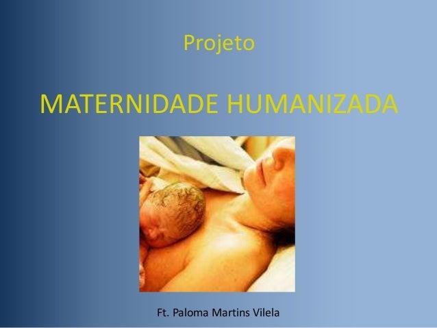 Projeto  MATERNIDADE HUMANIZADA  Ft. Paloma Martins Vilela