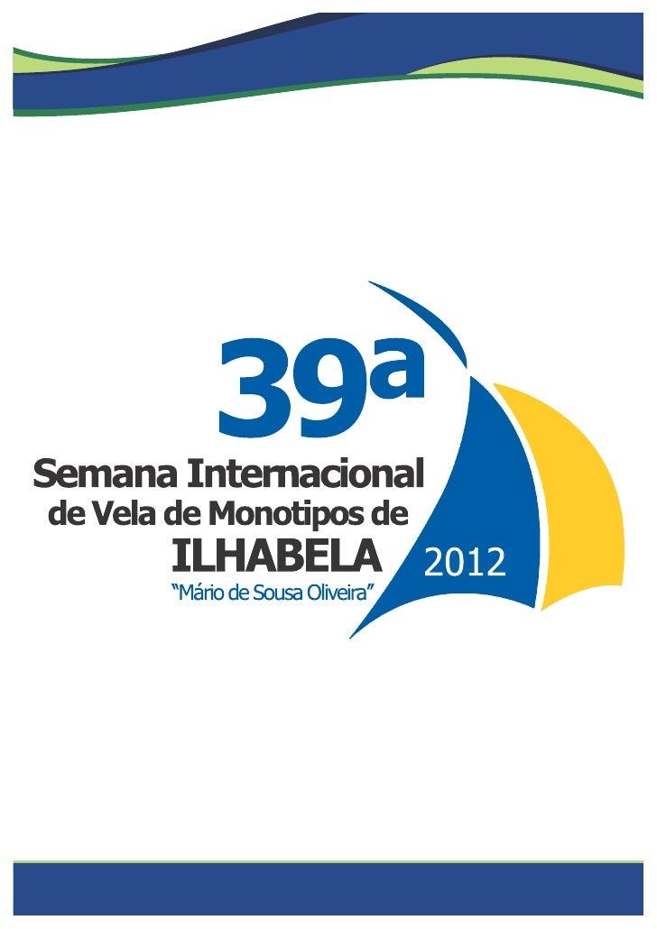 Sobre o eventoNa sua 39ª edição, a Semana Internacional de Vela de Monotipos de Ilhabela 2012será realizada entre os dias ...