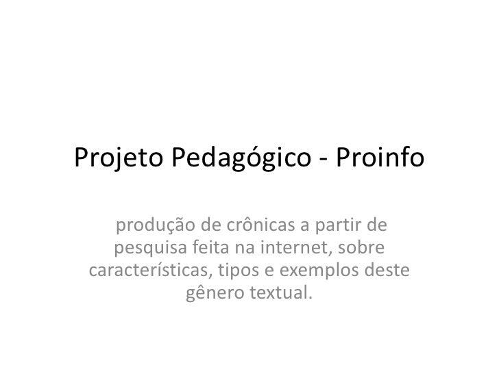 Projeto Pedagógico - Proinfo    produção de crônicas a partir de    pesquisa feita na internet, sobre características, tip...