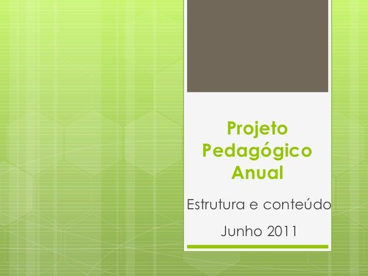 Projeto Pedagógico Anual Estrutura e conteúdo  Junho 2011