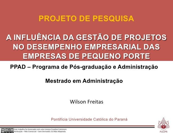 PROJETO DE PESQUISAA INFLUÊNCIA DA GESTÃO DE PROJETOS  NO DESEMPENHO EMPRESARIAL DAS    EMPRESAS DE PEQUENO PORTEPPAD – Pr...