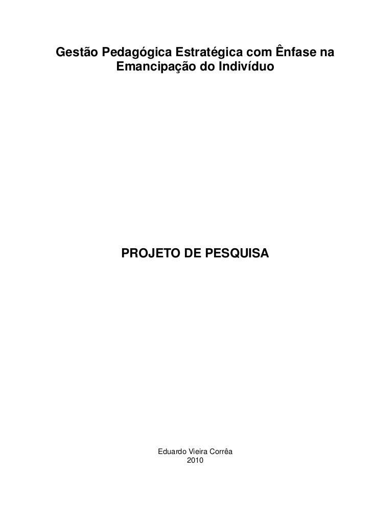 Gestão Pedagógica Estratégica com Ênfase na         Emancipação do Indivíduo          PROJETO DE PESQUISA               Ed...