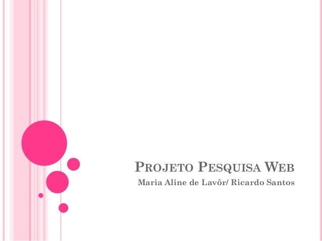 PROJETO PESQUISA WEB Maria Aline de Lavôr/ Ricardo Santos