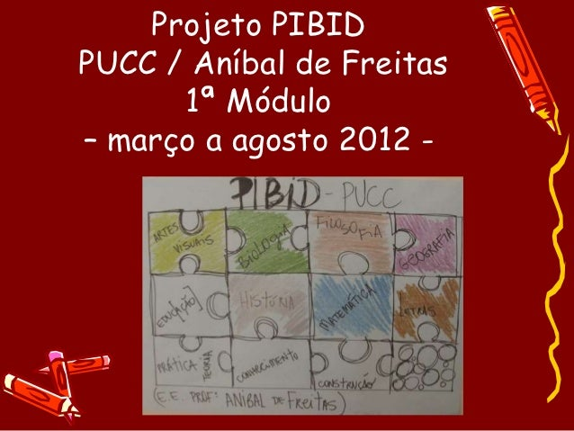 Projeto PIBIDPUCC / Aníbal de Freitas      1ª Módulo– março a agosto 2012 -