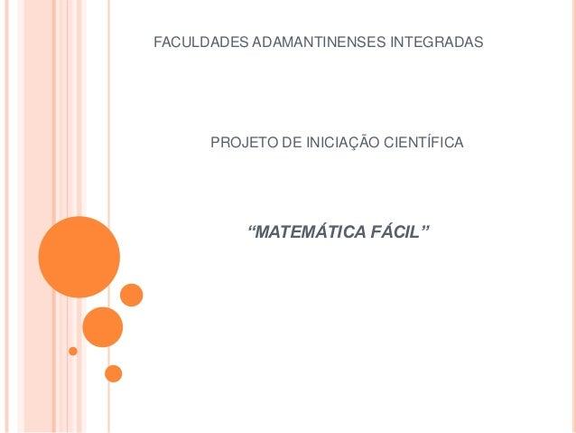 """FACULDADES ADAMANTINENSES INTEGRADAS PROJETO DE INICIAÇÃO CIENTÍFICA """"MATEMÁTICA FÁCIL"""""""