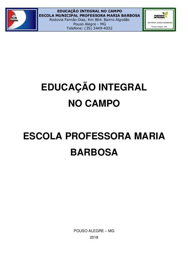 1 EDUCAÇÃO INTEGRAL NO CAMPO ESCOLA MUNICIPAL PROFESSORA MARIA BARBOSA Rodovia Fernão Dias, Km 864. Bairro Algodão Pouso A...