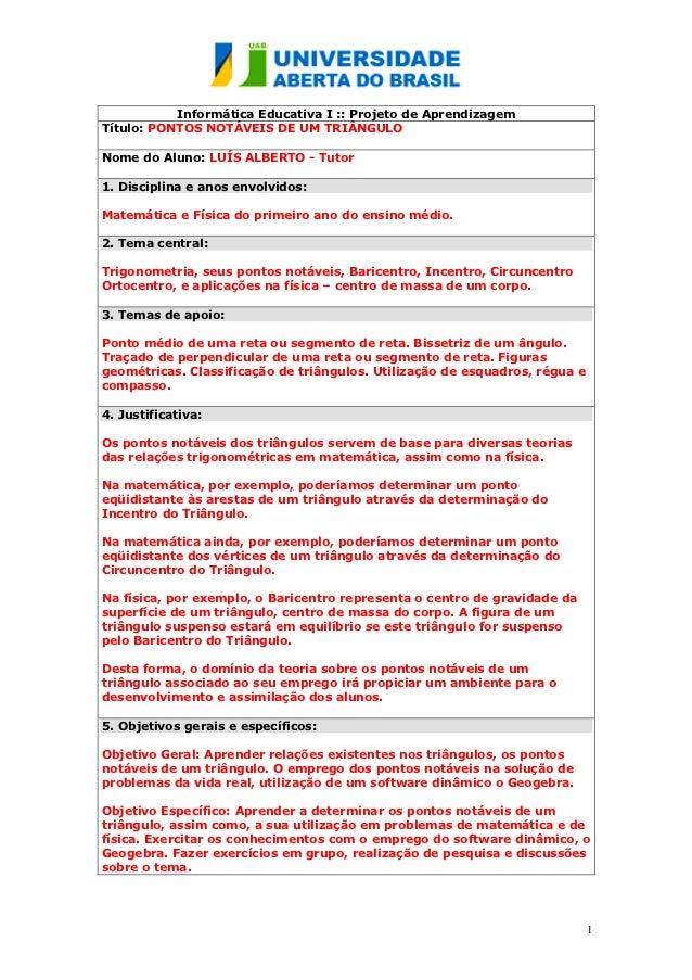 Informática Educativa I :: Projeto de AprendizagemTítulo: PONTOS NOTÁVEIS DE UM TRIÂNGULONome do Aluno: LUÍS ALBERTO - Tut...