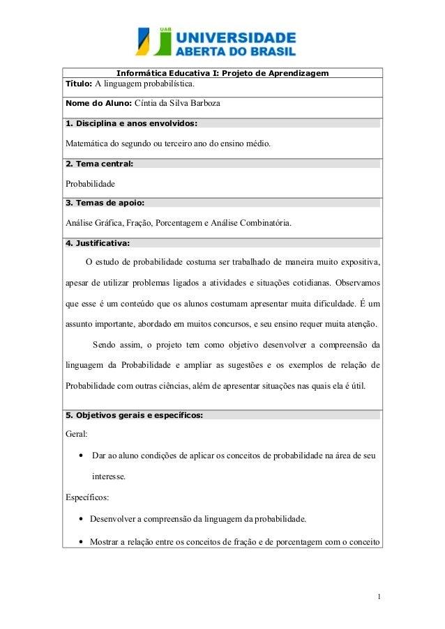 Informática Educativa I: Projeto de Aprendizagem Título: A linguagem probabilística. Nome do Aluno: Cíntia da Silva Barboz...