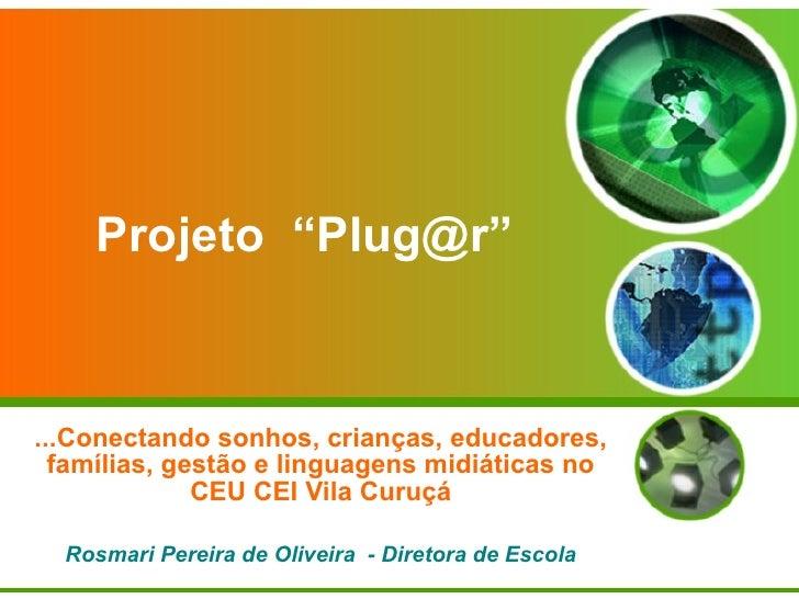 """Projeto  """"Plug@r"""" ...Conectando sonhos, crianças, educadores, famílias, gestão e linguagens midiáticas no CEU CEI Vila Cur..."""