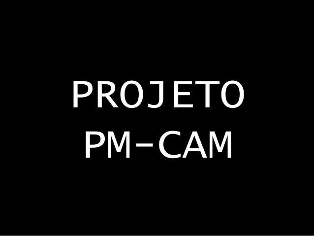PROJETO PM-CAM