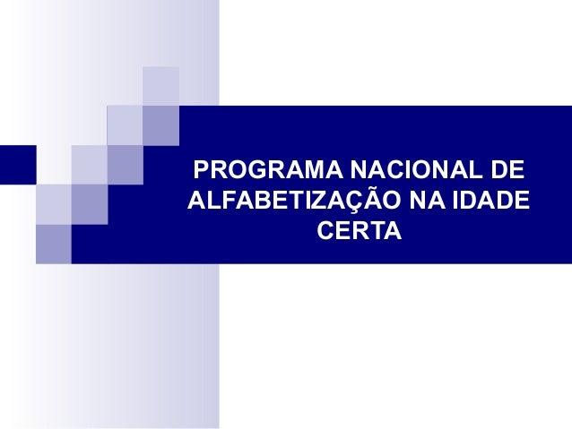 PROGRAMA NACIONAL DE  ALFABETIZAÇÃO NA IDADE  CERTA