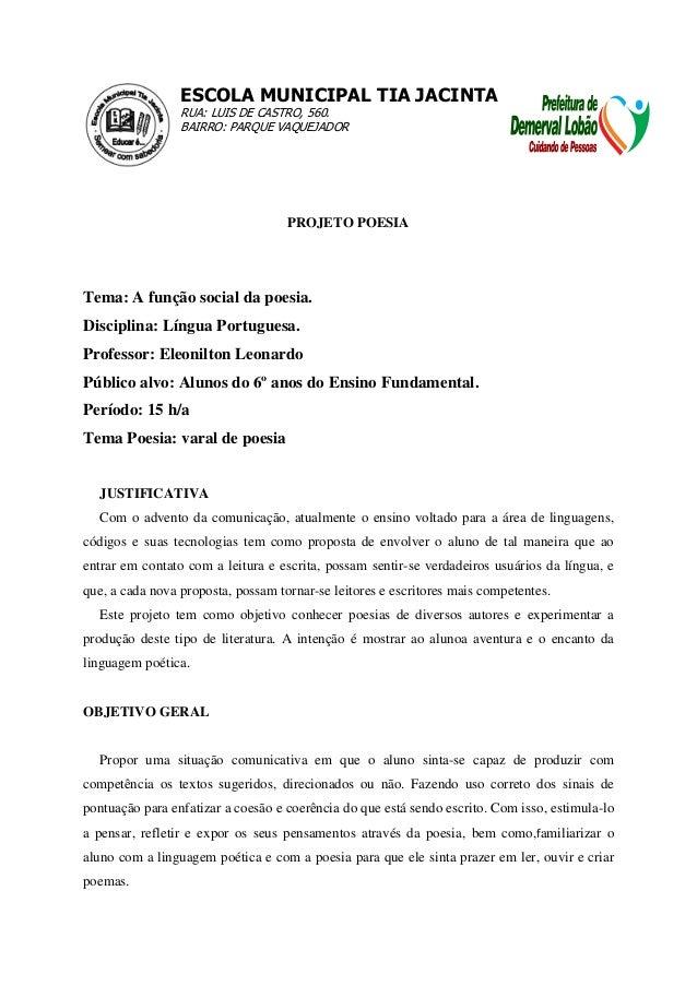 ESCOLA MUNICIPAL TIA JACINTA RUA: LUIS DE CASTRO, 560. BAIRRO: PARQUE VAQUEJADOR  PROJETO POESIA  Tema: A função social da...