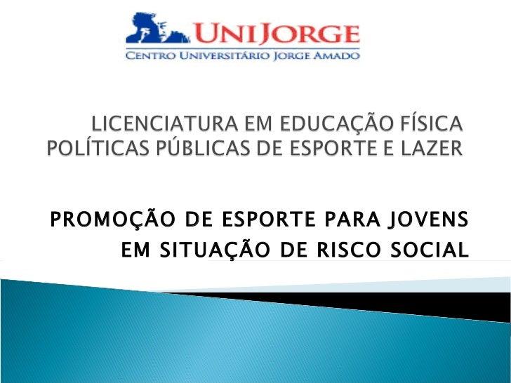 PROMOÇÃO DE ESPORTE PARA JOVENS EM SITUAÇÃO DE RISCO SOCIAL