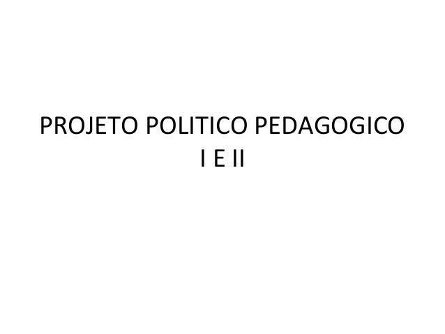 PROJETO POLITICO PEDAGOGICOI E II