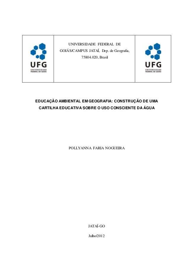UNIVERSIDADE FEDERAL DE GOIÁS/CAMPUS JATAÍ, Dep. de Geografia, 75804.020, Brasil EDUCAÇÃO AMBIENTAL EM GEOGRAFIA: CONSTRUÇ...