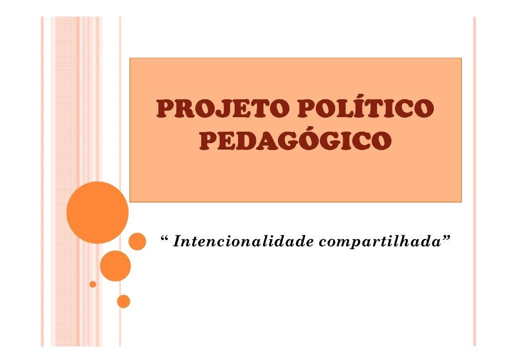 "PROJETO POLÍTICO  PEDAGÓGICO"" Intencionalidade compartilhada"""