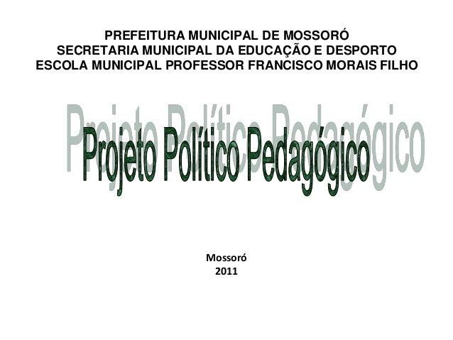 PREFEITURA MUNICIPAL DE MOSSORÓ SECRETARIA MUNICIPAL DA EDUCAÇÃO E DESPORTO ESCOLA MUNICIPAL PROFESSOR FRANCISCO MORAIS FI...