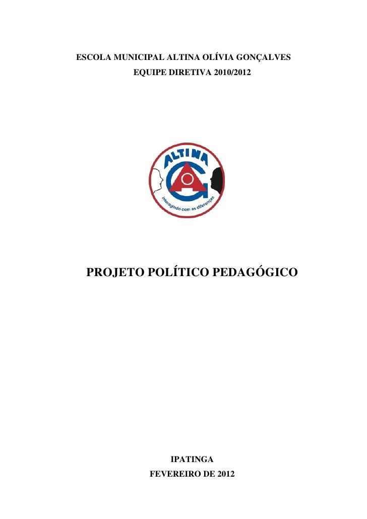 ESCOLA MUNICIPAL ALTINA OLÍVIA GONÇALVES          EQUIPE DIRETIVA 2010/2012 PROJETO POLÍTICO PEDAGÓGICO                 IP...