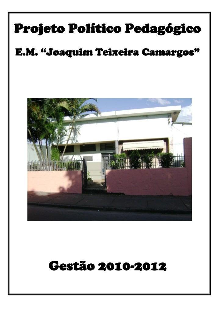 """Projeto Político PedagógicoE.M. """"Joaquim Teixeira Camargos""""     Gestão 2010-2012"""