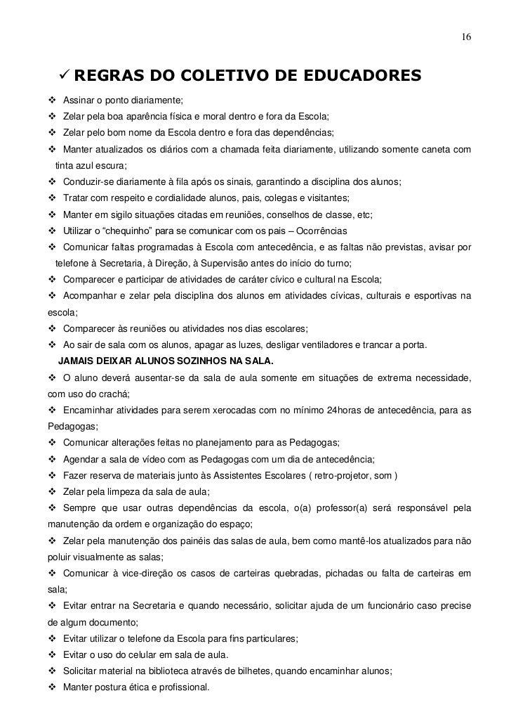 16   REGRAS DO COLETIVO DE EDUCADORES Assinar o ponto diariamente; Zelar pela boa aparência física e moral dentro e for...