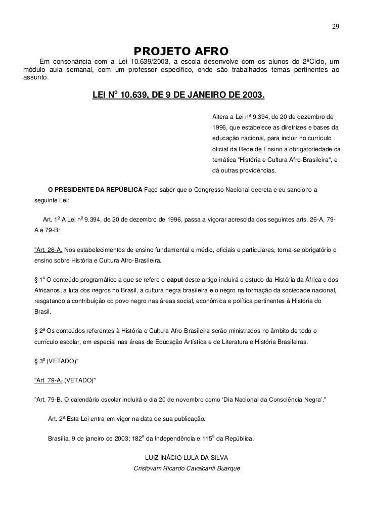 29                                        PROJETO AFRO     Em consonância com a Lei 10.639/2003, a escola desenvolve com o...
