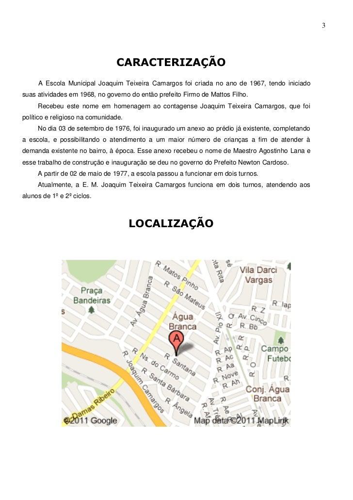 3                                CARACTERIZAÇÃO     A Escola Municipal Joaquim Teixeira Camargos foi criada no ano de 1967...
