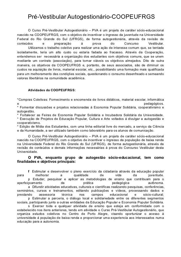 Pré-Vestibular Autogestionário-COOPEUFRGS       O Curso Pré-Vestibular Autogestionário – PVA é um projeto de caráter sócio...