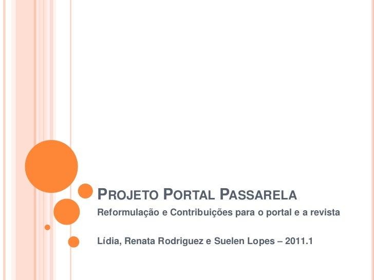 Projeto Portal Passarela<br />Reformulação e Contribuições para o portal e a revista<br />Lídia, Renata Rodriguez e Suelen...
