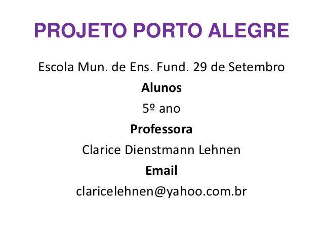 PROJETO PORTO ALEGREEscola Mun. de Ens. Fund. 29 de Setembro                   Alunos                   5º ano            ...