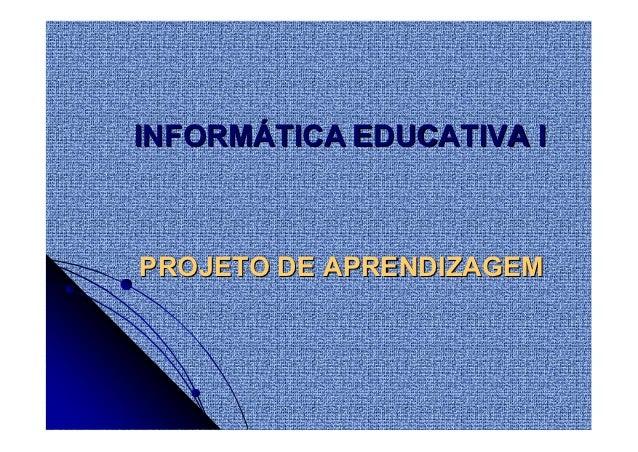 INFORMÁTICA EDUCATIVA IPROJETO DE APRENDIZAGEM