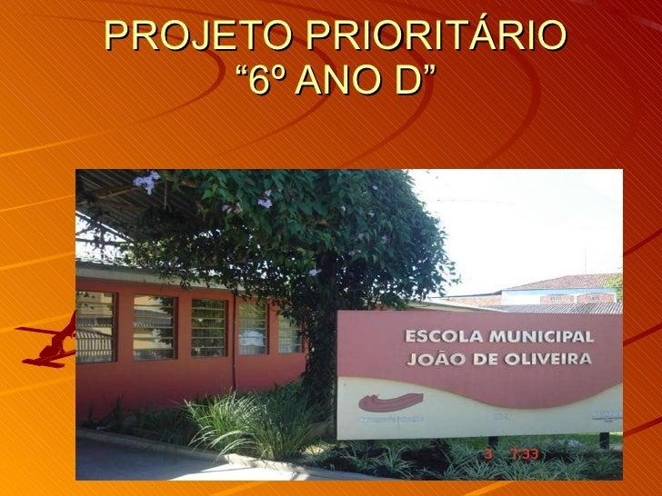 """PROJETO PRIORITÁRIO """"6º ANO D"""""""