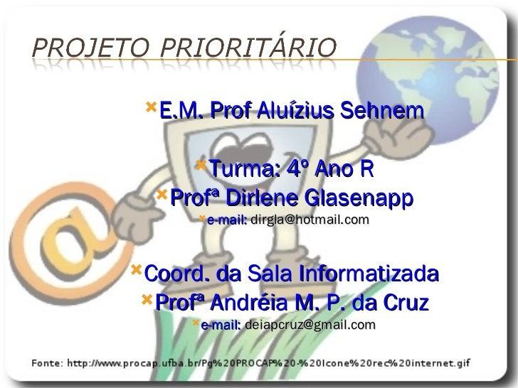 <ul><li>E.M. Prof Aluízius Sehnem </li></ul><ul><li>Turma: 4º Ano R </li></ul><ul><li>Profª Dirlene Glasenapp </li></ul><u...
