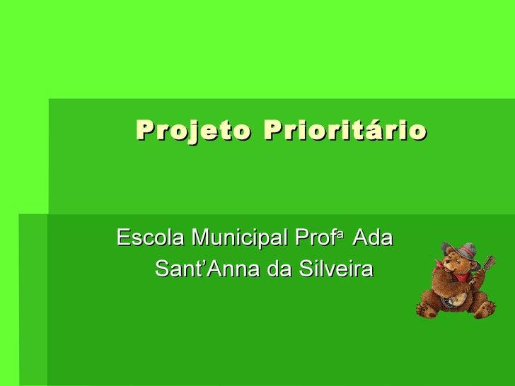 Projeto Prioritário Escola Municipal Prof a  Ada  Sant'Anna da Silveira