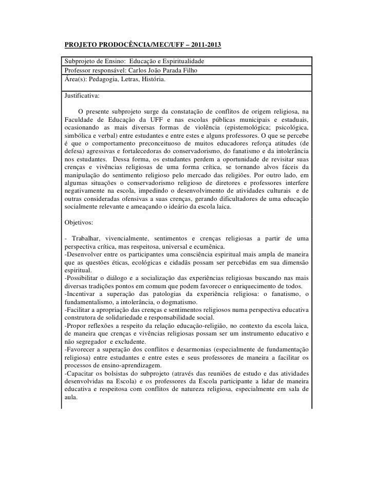 PROJETO PRODOCÊNCIA/MEC/UFF – 2011-2013  Subprojeto de Ensino: Educação e Espiritualidade Professor responsável: Carlos Jo...