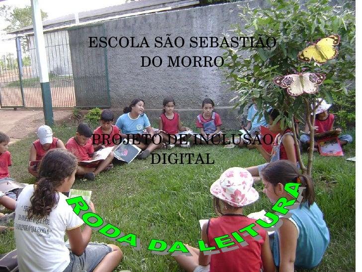 ESCOLA SÃO SEBASTIÃO DO MORRO PROJETO DE INCLUSÃO DIGITAL RODA DA LEITURA