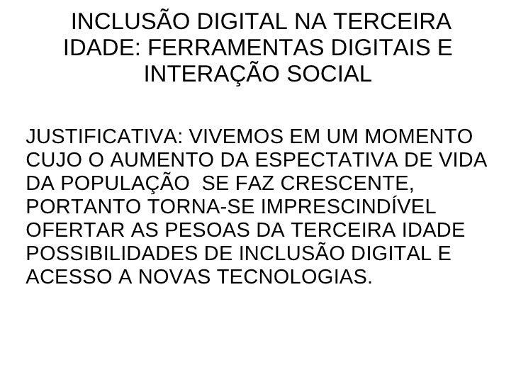 INCLUSÃO DIGITAL NA TERCEIRA  IDADE: FERRAMENTAS DIGITAIS E        INTERAÇÃO SOCIALJUSTIFICATIVA: VIVEMOS EM UM MOMENTOCUJ...